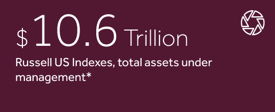$10.6 trillion Russell Indexes total assets under management