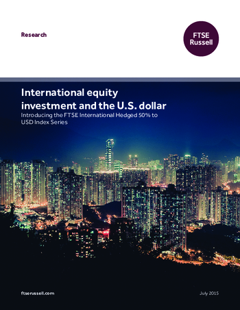 International equity  investment and the U.S. dollar - Introducing the FTSE International Hedged 50% to  USD Index Series